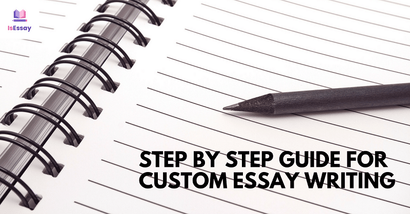 step by step guide for custom essay writing services