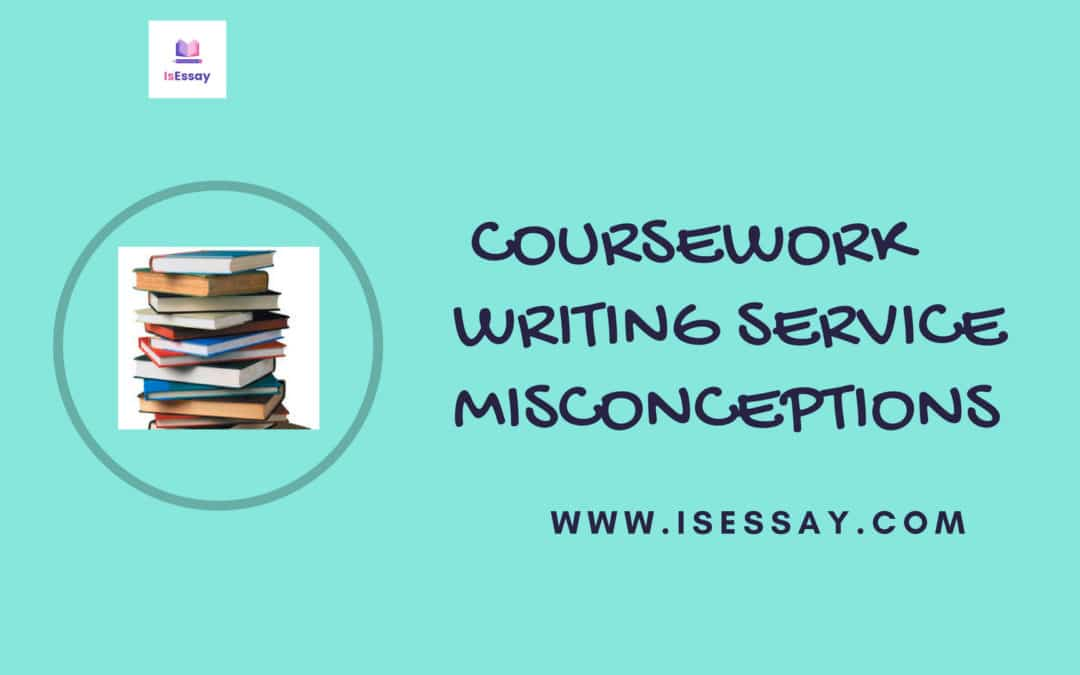 10 common Misconceptions About Coursework Writing Service