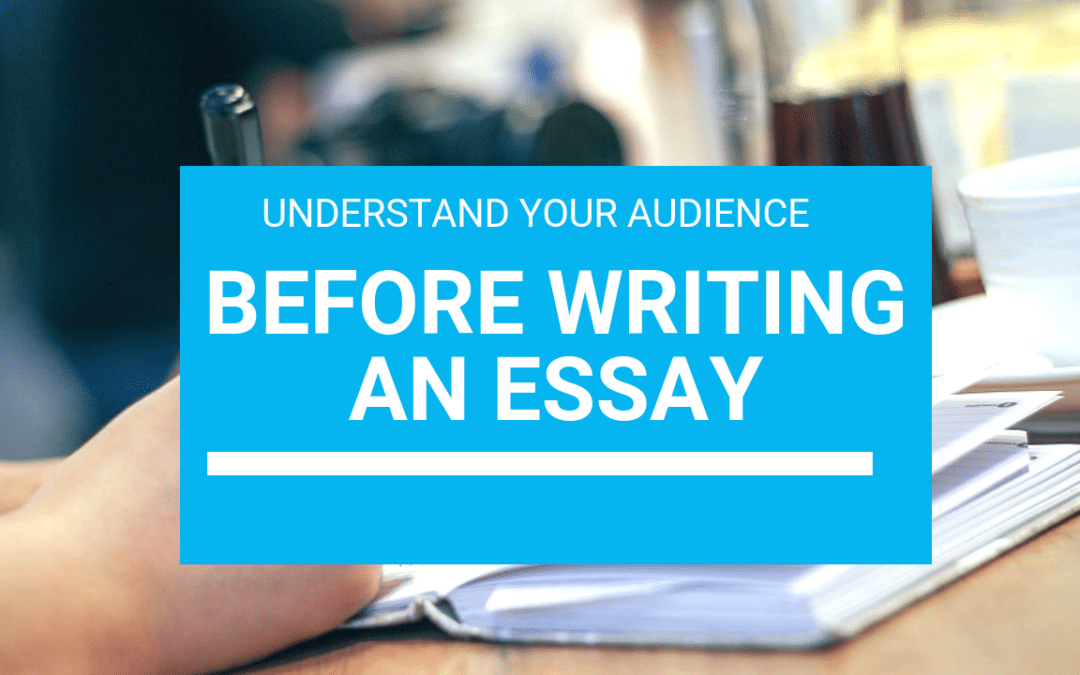 Understand your audience before writng an essay